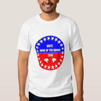 Vote None of the Above 2016 T-Shirt