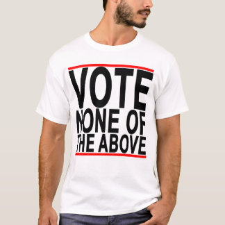 Vote None Of The Above.png T-Shirt
