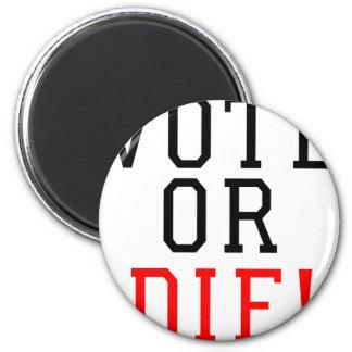 Vote or Die! 6 Cm Round Magnet