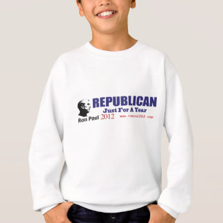 Vote REPUBLICAN Just For A Year Ron Paul 2012 Sweatshirt