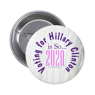 Voting for Hillary Clinton is So...2020 6 Cm Round Badge