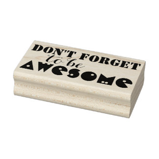 Vour own Saying & Message: DON'T FORGET TO BE ... Rubber Stamp