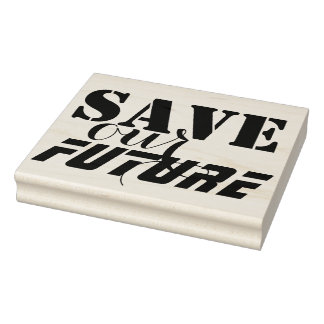 Vour own Sayings & Messages: SAVE OUR FUTURE Rubber Stamp