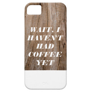 Wait, I Haven't Had Coffee Yet Wooden Effect+Text Case For The iPhone 5