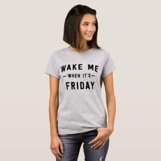 Wake me when it's Friday T-Shirt