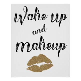 Wake Up and Makeup 24 X 30 Poster