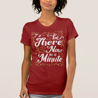 Wales Dialect I'll Be There Now in a Minute Tee