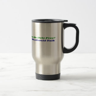 """Wanna Be Debt Free?"" Stainless Steel Travel Mug"