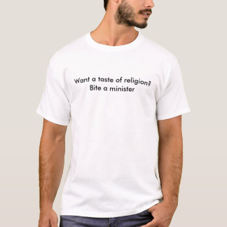 Want a taste of religion? Bite a minister T-Shirt