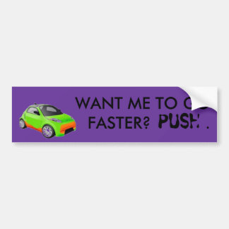 WANT ME TO GO FASTER? BUMPER STICKER