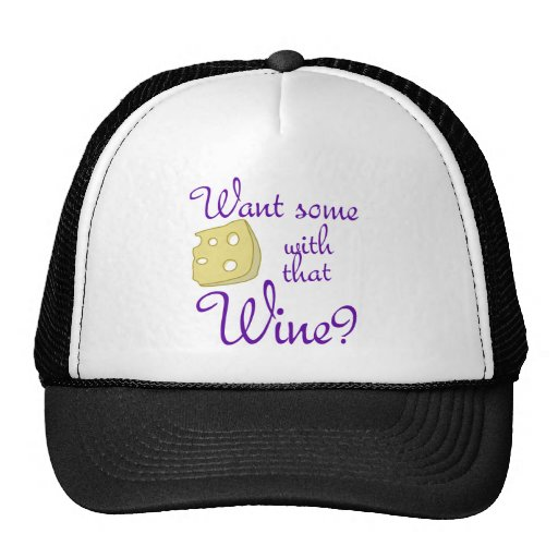 Want some cheese with that wine? trucker hats