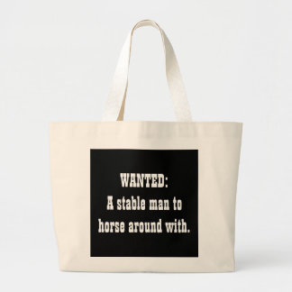 WANTED:A stable man to horse around with. Large Tote Bag