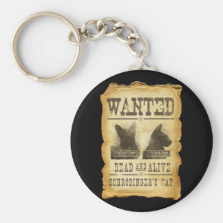 Wanted dead and alive.  Schroedinger's cat. Key Ring