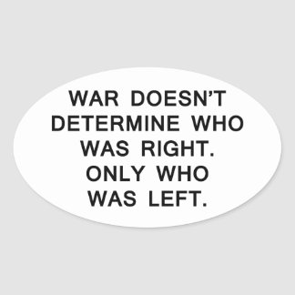 war doesn't determine who was right only left oval sticker