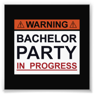 Warning Bachelor Party in Progress Photo Print