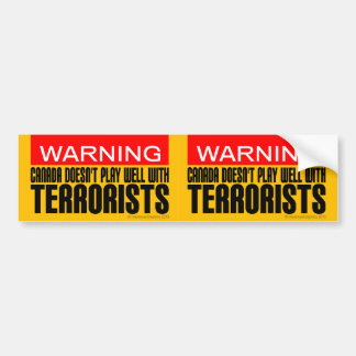 Warning: Canada Doesn't Play Well With Terrorists Bumper Sticker