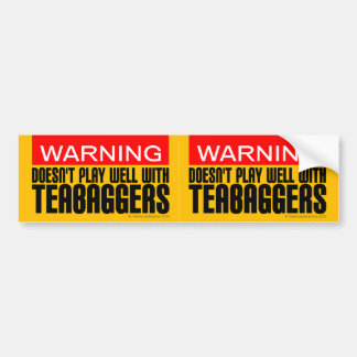 Warning: Doesn't Play Well With Teabaggers Bumper Sticker