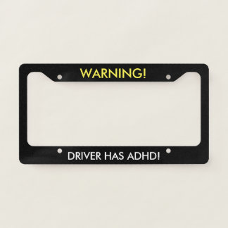 Warning Driver Has ADHD Humour Licence Plate Frame