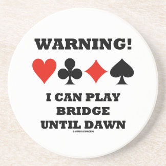Warning! I Can Play Bridge Until Dawn Coaster
