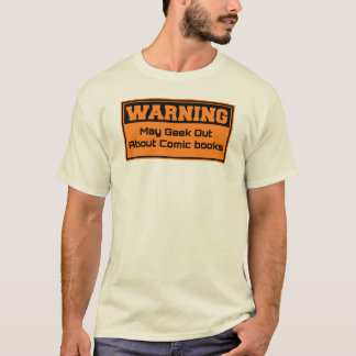 Warning - May geek out about comic books T-Shirt