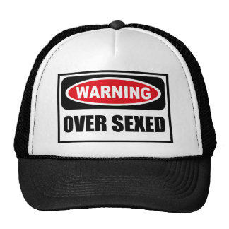 Warning OVER SEXED Hat