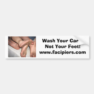 Wash Your Car... Not Your Feet! Bumper Sticker