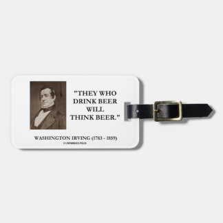 Washington Irving Drink Beer Think Beer Quote Luggage Tag