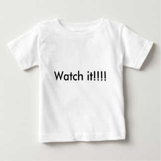Watch it!!!! baby T-Shirt