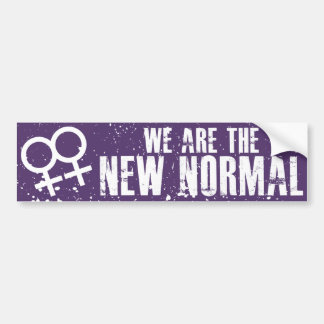 We are the new normal Lesbian Bumper Sticker