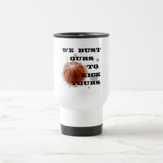We Bust Ours to Kick Yours Stainless Steel Travel Mug
