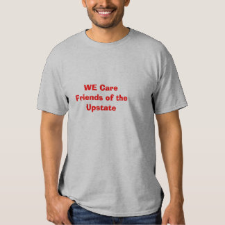 WE CareFriends of the Upstate T Shirt