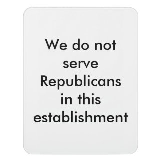 We do not serve Republicans sign Door Sign