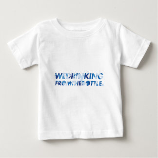 We Drinking From the Bottle Baby T-Shirt