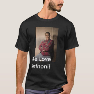 We Love Anthoni! T-Shirt