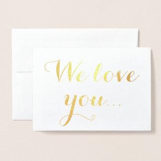 We Love You Gold Foil Elegant Typography Foil Card