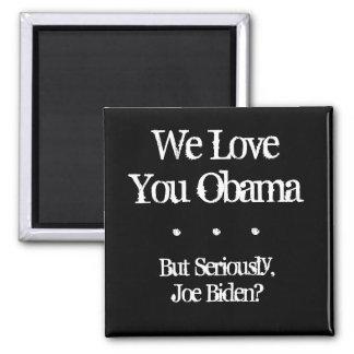 We Love You Obama, But Seriously, Joe Biden?, .... Square Magnet