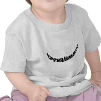 We re All Mad here T Shirt