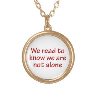 We Read To Know We Are Not Alone Jewelry