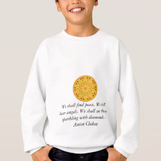 We shall find peace. We shall hear angels......... Sweatshirt