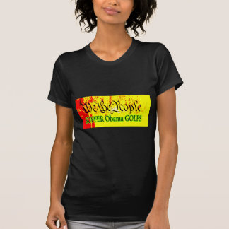 We The People SUFFER Obama GOLFS The MUSEUM Zazzle Tees