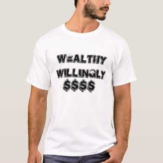 Wealthy Willingly T-Shirt