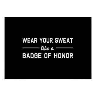 Wear Your Sweat Like a Badge of Honor Poster