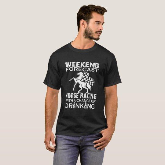 WEEKEND FORECAST HORSE RACING T-Shirt