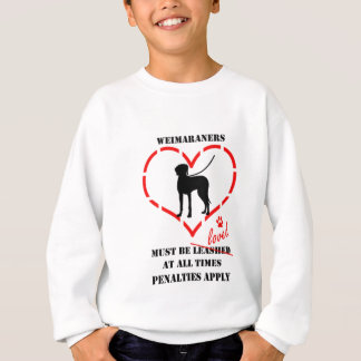 Weimaraners Must Be loved Sweatshirt