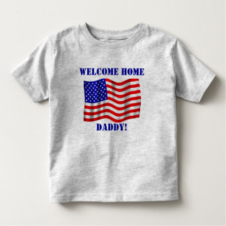 Welcome Home Daddy! T-Shirt