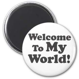Welcome To My World! 6 Cm Round Magnet