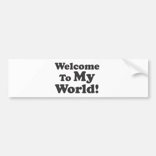 Welcome To My World! Bumper Stickers