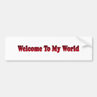 welcome to my world bumper stickers