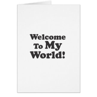 Welcome To My World! Greeting Card