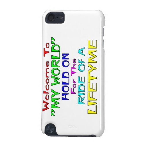 """Welcome To """"My World"""" iPod Touch (5th Generation) Cases"""